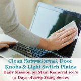 clean electronics screens, door knobs and light switch plates
