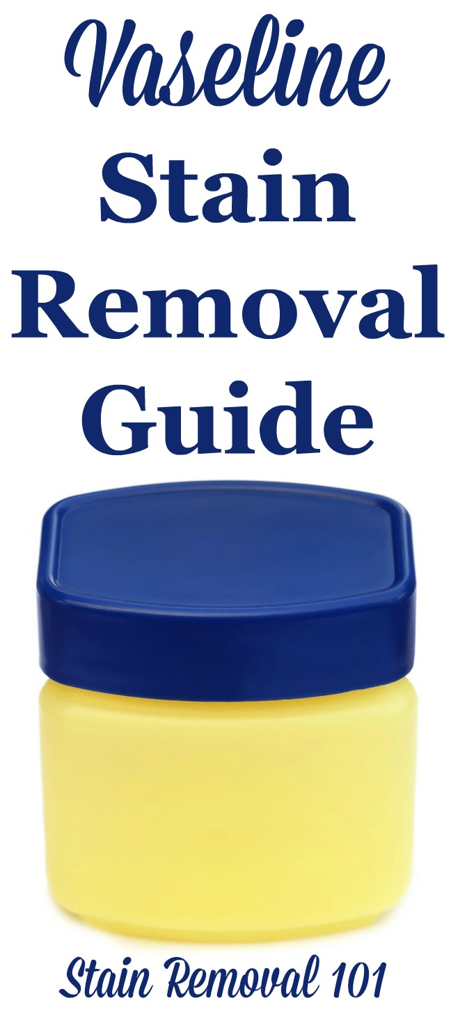 Vaseline stain removal guide for clothing, upholstery, and carpet {on Stain Removal 101}