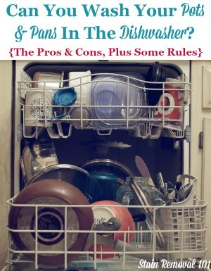 Practical answers to the question of whether you can wash your pots and pans in the dishwasher, giving pros and cons {on Stain Removal 101}