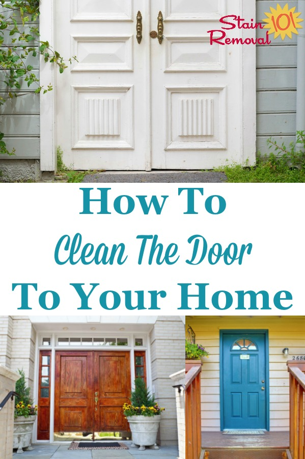 Here are instructions for how to clean the door to enter into your home, including wood and aluminum doors, door glass, and the area around your exterior door, to make the space inviting for guests and your home's occupants {on Stain Removal 101} #CleanDoor #CleaningDoor #CleaningTips