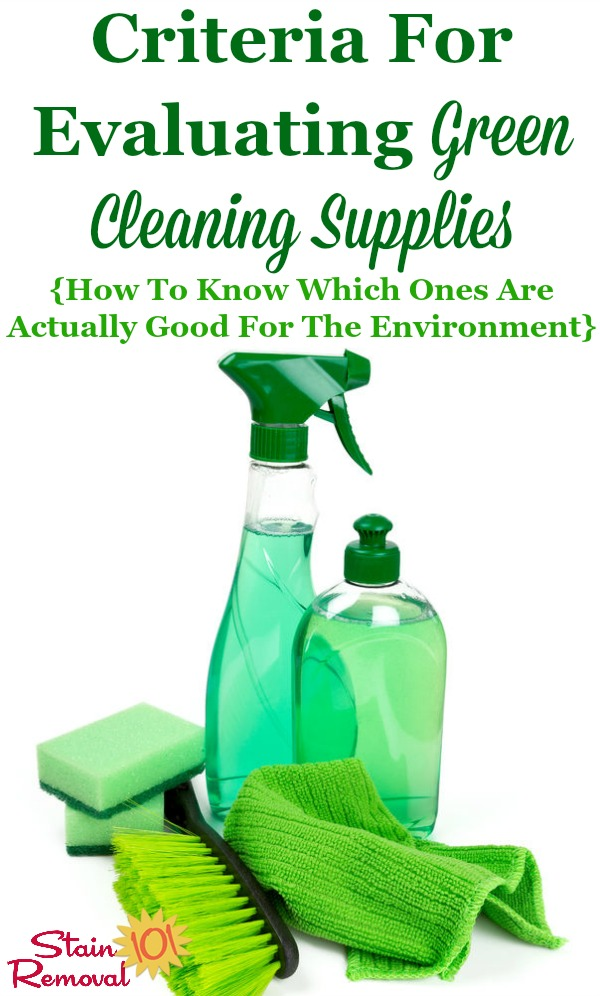 Not all green cleaning supplies are created equal. Find out what criteria to evaluate about an eco-friendly cleaning product before purchasing it, to know if it's actually good for the environment {on Stain Removal 101} #GreenCleaning #NaturalCleaning #GreenCleaningSupplies