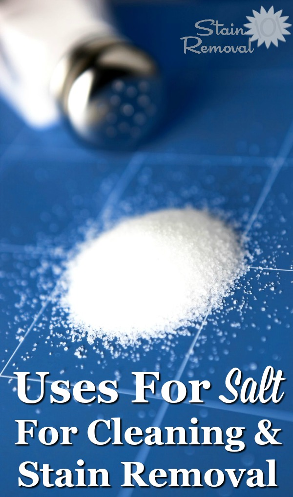 List of uses for salt for cleaning, laundry and stain removal around your home. It's both frugal and natural! {on Stain Removal 101}