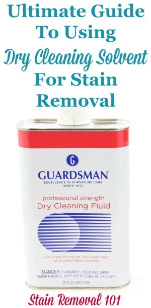 The ultimate guide to using dry cleaning solvent for stain removal, with explanation of what it is, how to use it, on what stains, and finally product recommendations {on Stain Removal 101}