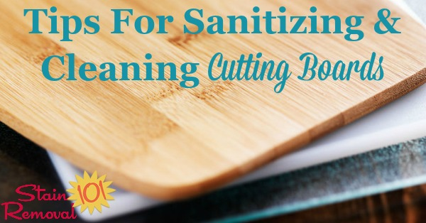 Tips for sanitizing and cleaning a cutting board {on Stain Removal 101}