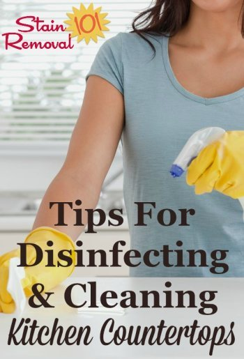 Tips for disinfecting and cleaning countertop kitchen surfaces so you have a safe and clean work surface for food preparation and daily household tasks {on Stain Removal 101} #CleaningTips #KitchenCleaning #SafetyTips