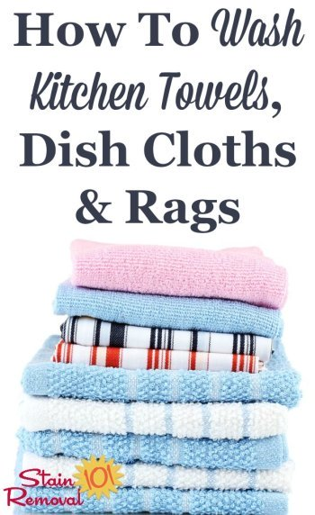 How to wash kitchen towels, dish cloths and rags properly {on Stain Removal 101} #LaundryTips #WashKitchenTowels #CleaningKitchen