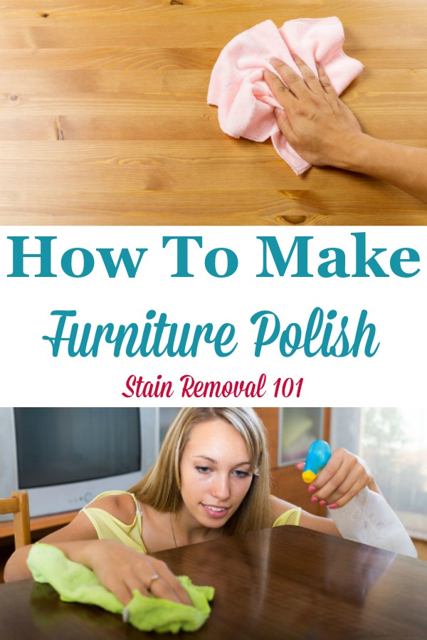 Here is a round up of recipes and tips about how to make furniture polish using common household ingredients {on Stain Removal 101} #HomemadeFurniturePolish #HomemadeCleaners #FurniturePolishRecipe