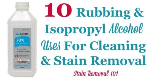 Here is a list of 10 rubbing and isopropyl alcohol uses around your home, for cleaning and stain removal {on Stain Removal 101}