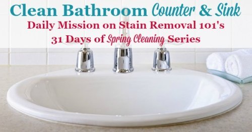 How to deep clean your bathroom counters and sink {part of the 31 Days of #SpringCleaning on Stain Removal 101}