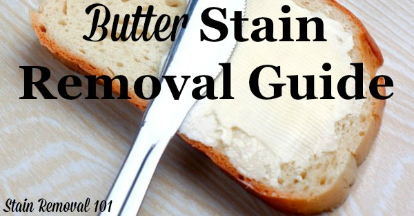 Butter stain removal guide, with instructions for how to remove these greasy stains from clothing, upholstery and carpet {on Stain Removal 101}