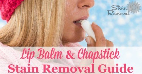 Chapstick stain removal guide for clothing, upholstery and carpet {on Stain Removal 101}