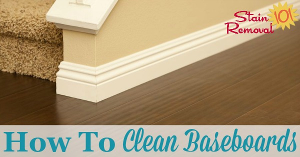 How to clean baseboards in your home generally, to remove dust, and also to remove scuffs and marks {on Stain Removal 101}