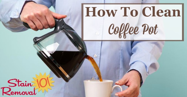 Here are tips, home remedies and instructions for how to clean a coffee pot so you can always enjoy the taste of each cup of your coffee {on Stain Removal 101}