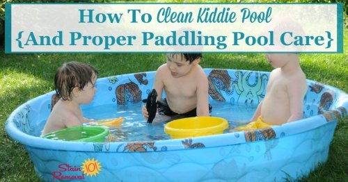 Here are easy to follow instructions for how to clean your kiddie pool, plus tips for proper paddling pool care to keep this a fun and clean activity for the kids {on Stain Removal 101}
