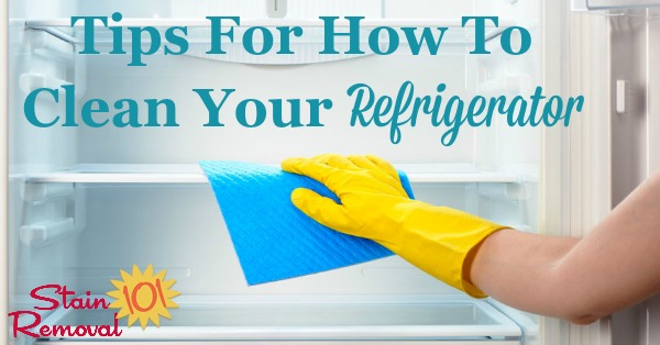 Here is a round up of tips and tricks for how to clean your refrigerator, on the inside and outside, plus remove odors from funky stuff left in there too long {on Stain Removal 101}