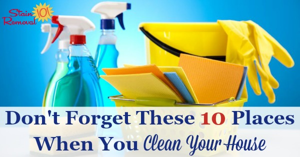 Here is a list of 10 often forgotten places to clean, so you remember when you clean your house {on Stain Removal 101}