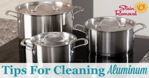 Here is a round up of tips for cleaning aluminum items around your home, with both homemade cleaners and other means {on Stain Removal 101}
