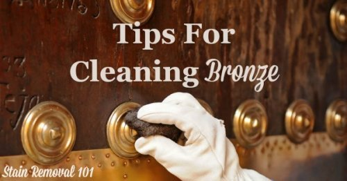 Here is a round up of tips for polishing and cleaning bronze objects you find in and around your home, including homemade recipes {on Stain Removal 101}