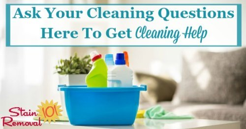 Sometimes we all need a bit of house cleaning help, when we just don't know how to clean something. Ask your questions here to hopefully make the process easier {on Stain Removal 101}