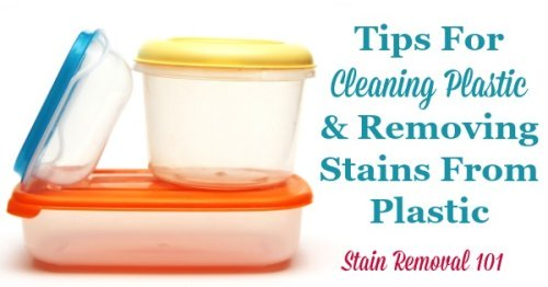 Here is a round up of tips for cleaning plastic surfaces, and also for removing stains from plastic food containers and other items around your home {on Stain Removal 101}