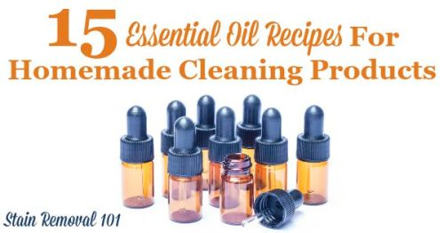 15 essential oil recipes for use in homemade cleaning products {on Stain Removal 101}