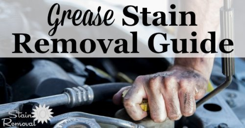 Grease stain removal guide, for mechanical and electrical grease types of stains, for clothing, upholstery, carpet, and your skin, with step by step instructions {on Stain Removal 101}