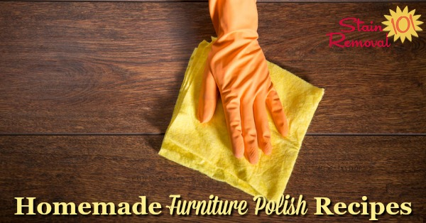 Three natural homemade furniture polish recipes that make wood furniture look great for less {on Stain Removal 101}