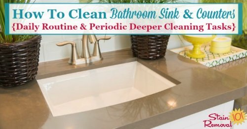 Here is how to clean bathroom sink and counter areas, including what to do on a daily basis as well as additional steps to periodically take for deeper cleaning {on Stain Removal 101}
