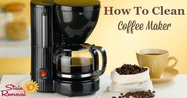 Here is a round up of tips, instructions and product recommendations for how to clean your coffee maker {on Stain Removal 101}