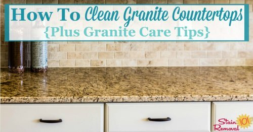 Here are instructions for how to clean granite countertops, as well as granite countertop care tips for daily care as well as when there are scratches, stains or etching {on Stain Removal 101}