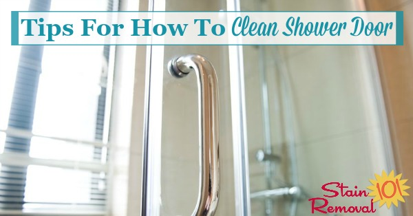 Here is a round up of tips for how to clean shower door, to remove soap scum and hard water spots and stains {on Stain Removal 101}