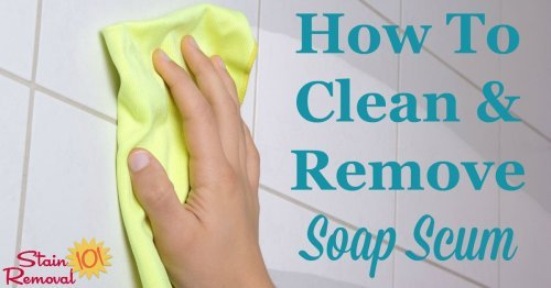 Here are instructions for how to clean and remove soap scum from hard surfaces around your home, especially in the bathroom {on Stain Removal 101} #SoapScum #RemoveSoapScum #CleanSoapScum