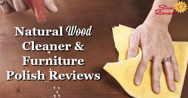 Here are natural wood cleaner and furniture polish reviews to help you find eco-friendly products for your wood furniture {on Stain Removal 101}