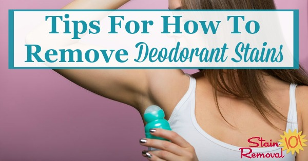 Here is a round up of tips for how to remove deodorant stains from clothes and other fabric, including both DIY methods and reviews of various products for the task {on Stain Removal 101} #StainRemoval #RemoveStains #RemovingStains