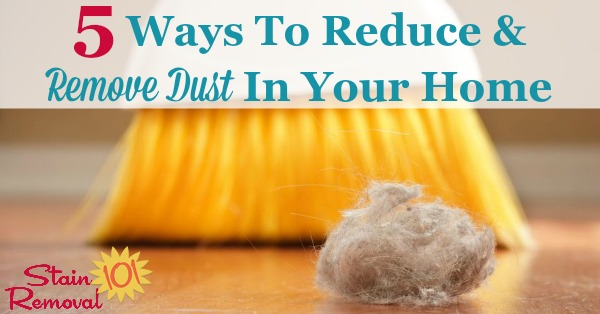 Here are 5 ways you can reduce and remove dust in your home to save yourself a lot of extra housework, as well as keep allergies at bay {on Stain Removal 101}