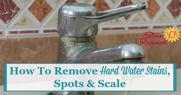 Here is a round up of tips for how to remove hard water stains, spots and scale from all types of surfaces around your home {on Stain Removal 101}