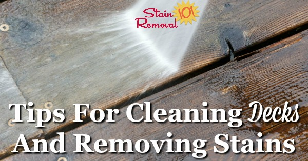 Here is a round up of tips and tricks shared about cleaning and removing deck stain and grime {on Stain Removal 101}