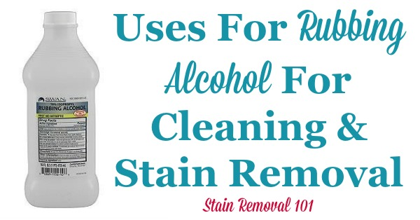 Here is a round up of over 35 rubbing alcohol uses for cleaning and stain removal in your home {on Stain Removal 101}