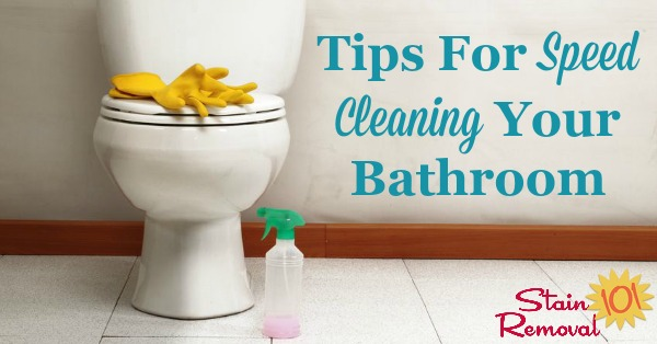 Here are tips for speed cleaning your bathroom, so that it looks great for you, your family, and guests, without taking up too much of your time and energy {on Stain Removal 101}