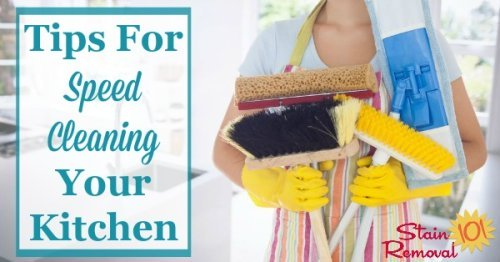Here are tips for speed cleaning your kitchen, so that it looks great for you, your family, and guests, without taking up too much of your time and energy {on Stain Removal 101}