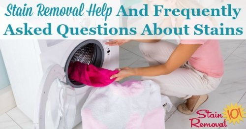 Ask your stain removal help questions here, and see my list of answers to frequently asked questions about removing stains {on Stain Removal 101}