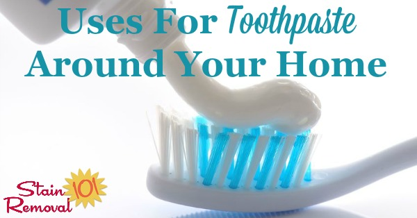 Here are a lot of tips and uses for toothpaste around your home, for cleaning, stain removal and more. It's useful for cleaning a lot more than your teeth {on Stain Removal 101}