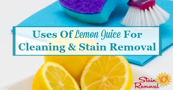 Uses of lemon juice around your home for cleaning and stain removal {on Stain Removal 101}