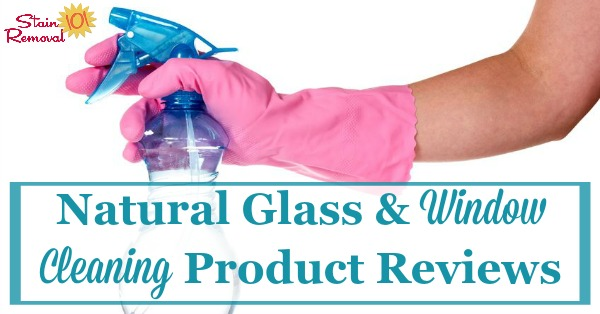 Here is a round up of natural glass and window cleaning product reviews to help you find eco-friendly products for the job {on Stain Removal 101}
