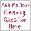 ask me your cleaning question here