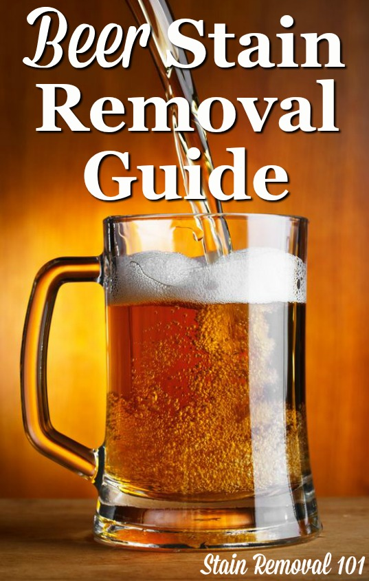 How to remove beer stains from clothing, upholstery and carpet, with step by step instructions {on Stain Removal 101}