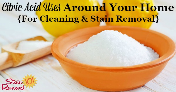 Here is a round up of citric acid uses for around your home for cleaning and stain removal by using this natural product, including some homemade cleaning recipes {on Stain Removal 101}