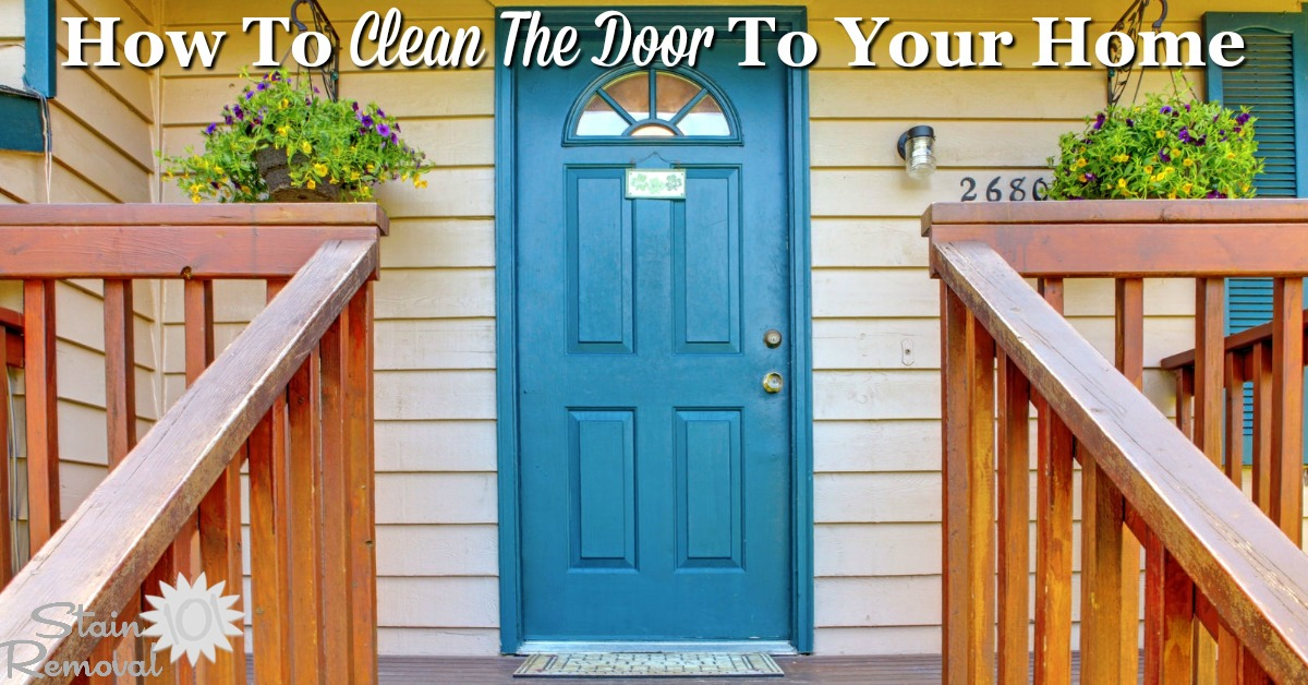 Here are instructions for how to clean the door to enter into your home, including wood and aluminum doors, door glass, and the area around your exterior door, to make the space inviting for guests and your home's occupants {on Stain Removal 101}