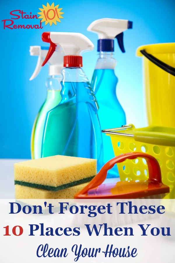Here is a list of 10 often forgotten places to clean, so you remember when you clean your house {on Stain Removal 101} #CleanYourHouse #HouseCleaningTips #CleaningTips