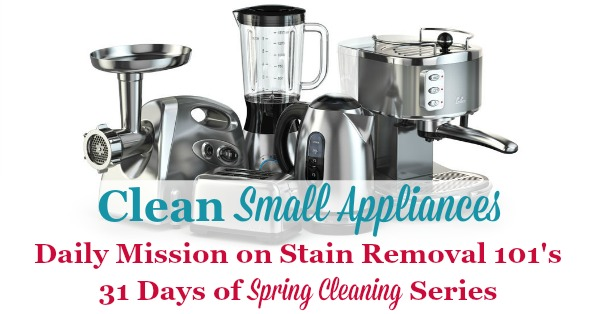 Spring cleaning task for the day, as part of the 31 Days of Spring Cleaning, is to clean kitchen appliances, including both small and large appliances that are commonly in your kitchen {on Stain Removal 101} #SpringCleaning #CleaningTips #KitchenCleaning